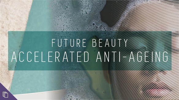 Future Beauty: Accelerated Anti-Ageing