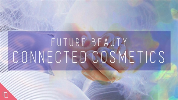 Future Beauty: Connected Cosmetics