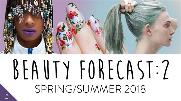 Beauty Forecast Spring/Summer 2018, Part 2