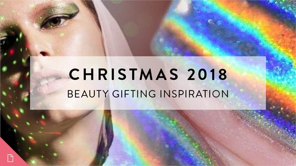 Christmas 2018: Beauty Gifting Inspiration