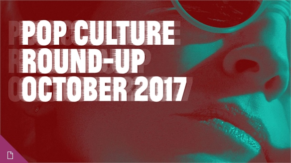 Pop Culture Round-Up: October 2017