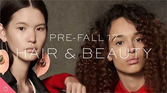 Pre-Fall 17: Hair & Beauty