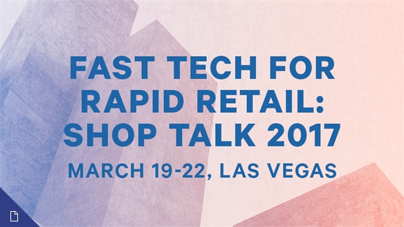 Shoptalk 2017: Fast Tech for Rapid Retail
