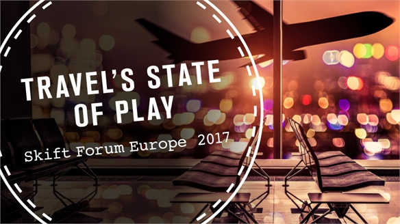 Travel's State of Play: Skift Forum Europe 2017