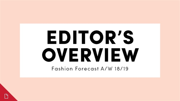 Fashion Forecast A/W 18/19: Editor's Overview