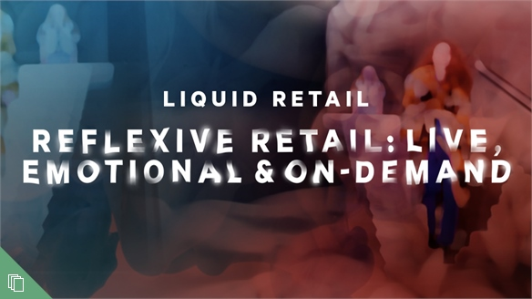 Reflexive Retail: Live, Emotional & On-Demand