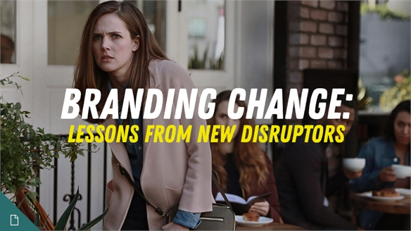 Branding Change: Lessons from New Disruptors