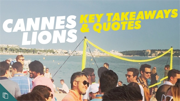 Cannes Lions 2018: Key Takeaways & Quotes