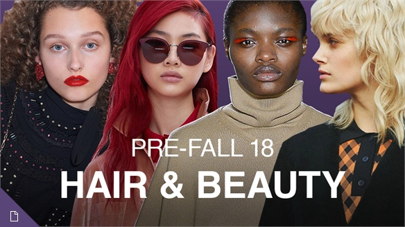 Pre-Fall 2018: Hair & Beauty