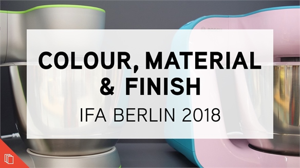 IFA 2018: Colour, Material & Finish