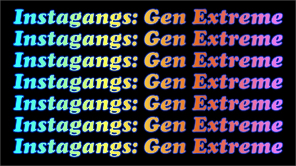 Instagangs: Gen Extreme