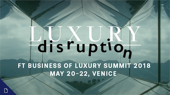 Luxury Disruption: FT Business of Luxury Summit 2018