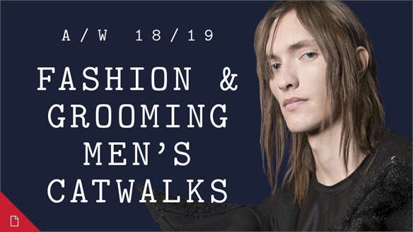 Fashion & Grooming Men's Catwalks A/W 18/19