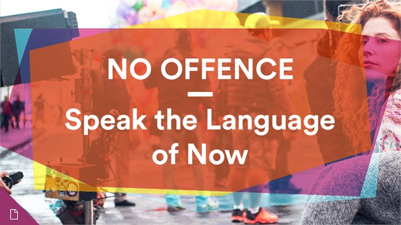 No Offence: Speak the Language of Now