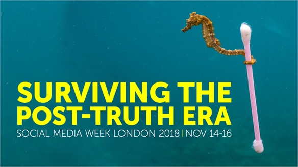 Surviving the Post-Truth Era: Social Media Week London 2018