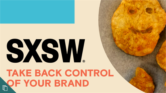 SXSW 2018: Take Back Control of Your Brand