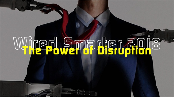Wired Smarter 2018: The Power of Disruption