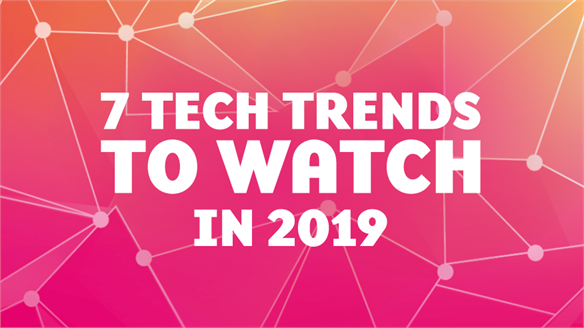 7 Tech Trends to Watch in 2019