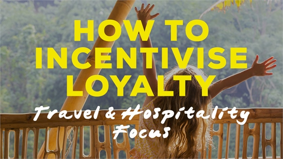 How to Incentivise Loyalty: Travel & Hospitality Focus