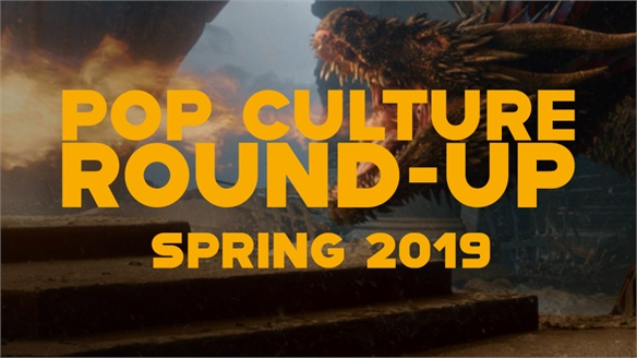 Pop Culture Round-Up: Spring 2019