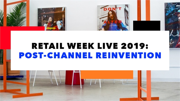 Retail Week Live 2019: Post-Channel Reinvention
