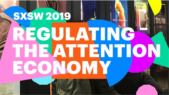 SXSW 2019: Regulating the Attention Economy