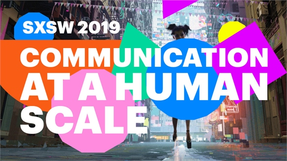 SXSW 2019: Communication at a Human Scale