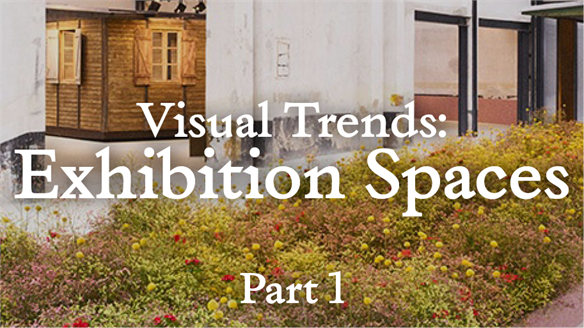 Visual Trends: Exhibition Spaces, Part 1