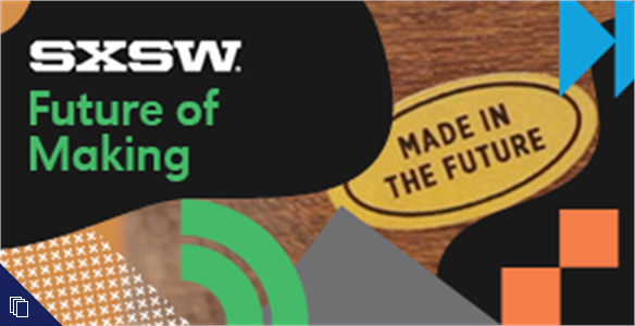 SXSWi 2014: Future of Making