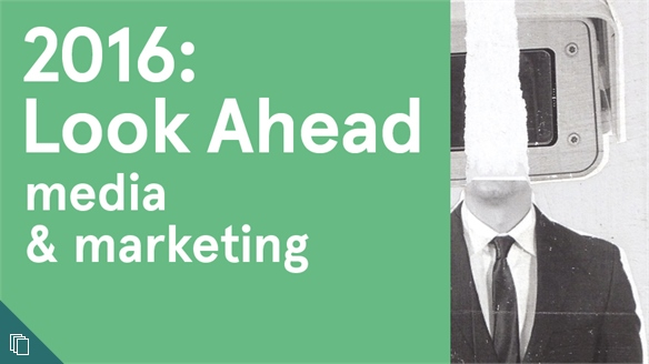 2016: Look Ahead - Media & Marketing