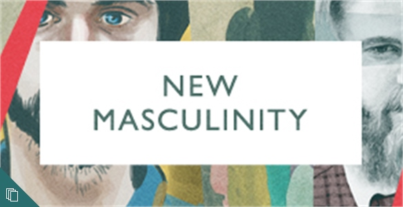 The New Masculinity