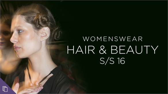 Womenswear S/S 16: Hair & Beauty