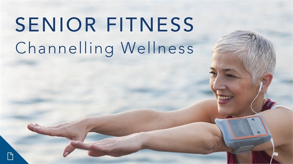 Senior Fitness: Channelling Wellness
