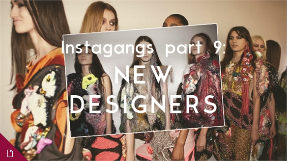 Instagangs Part 9: New Designers