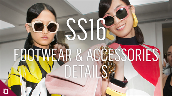 SS16: Footwear & Accessories Details Edit