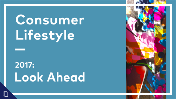 2017: Look Ahead - Consumer Lifestyle