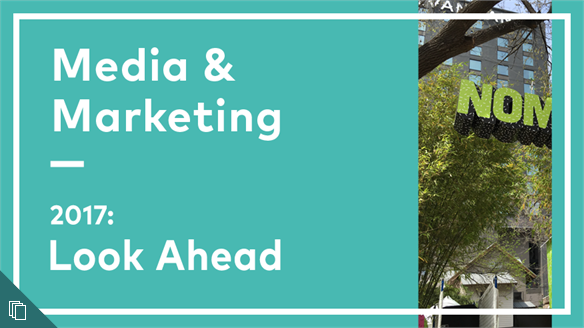 2017: Look Ahead - Media & Marketing