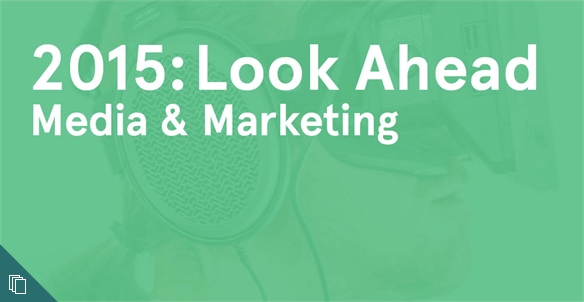 2015: Look Ahead - Media & Marketing