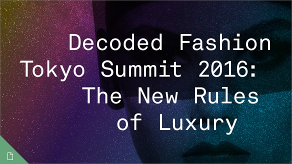 Decoded Fashion Tokyo, 2016: The New Rules of Luxury