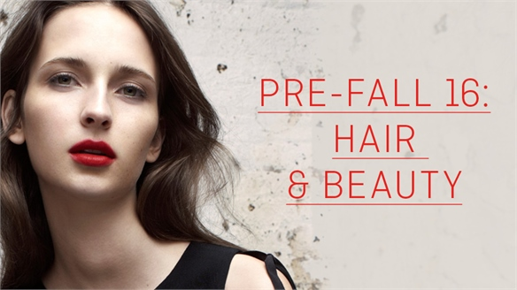 Pre-Fall 16: Hair & Beauty