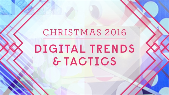 Christmas 2016: Digital Trends & Tactics