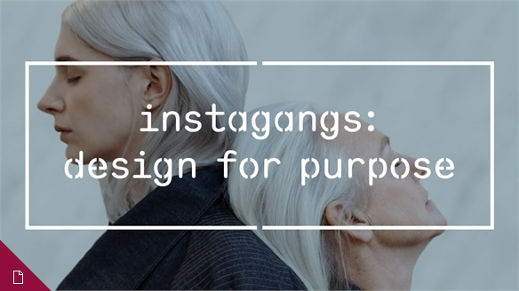 Instagangs: Design for Purpose