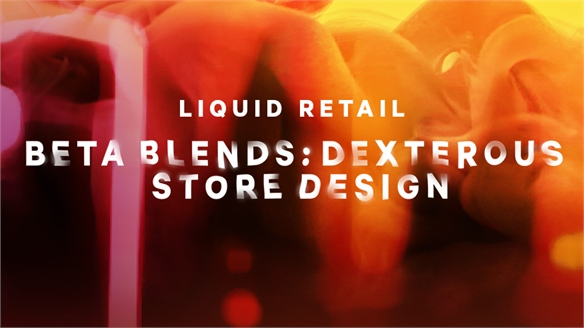 Beta Blends: Dexterous & Dynamic Store Design