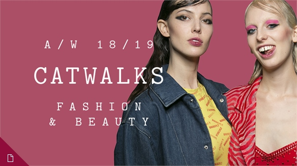 Fashion & Beauty Catwalks: A/W 18/19