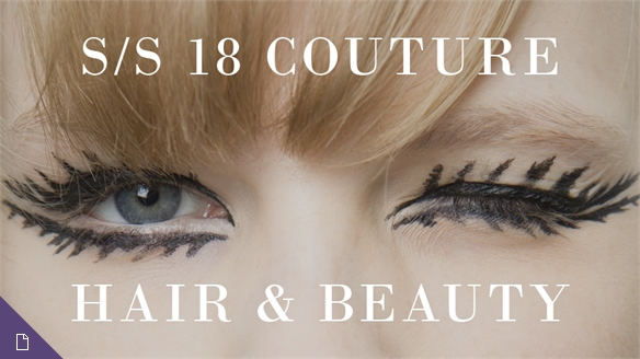 S/S 18 Couture: Hair & Beauty