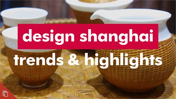 Design Shanghai 2018: Trends & Highlights