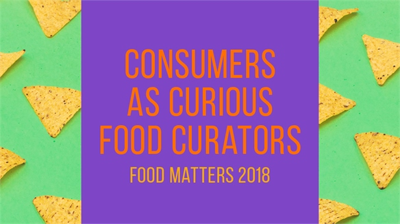 Consumers as Curious Food Curators: Food Matters 2018