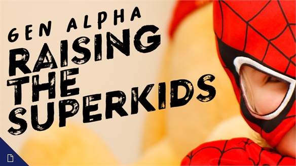 Gen Alpha: Raising the Superkids