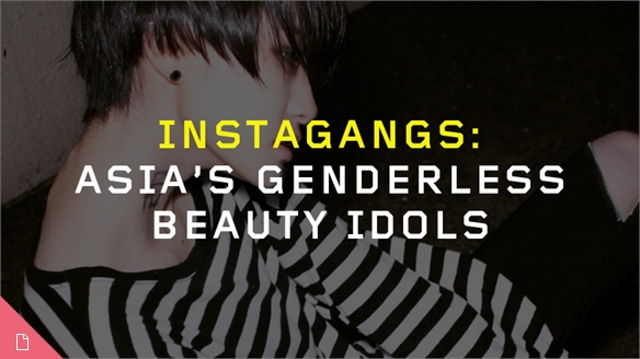 Instagangs: Asia's Genderless Beauty Idols