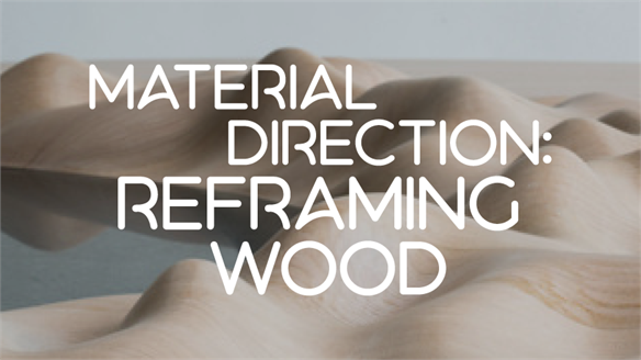 Material Direction: Reframing Wood